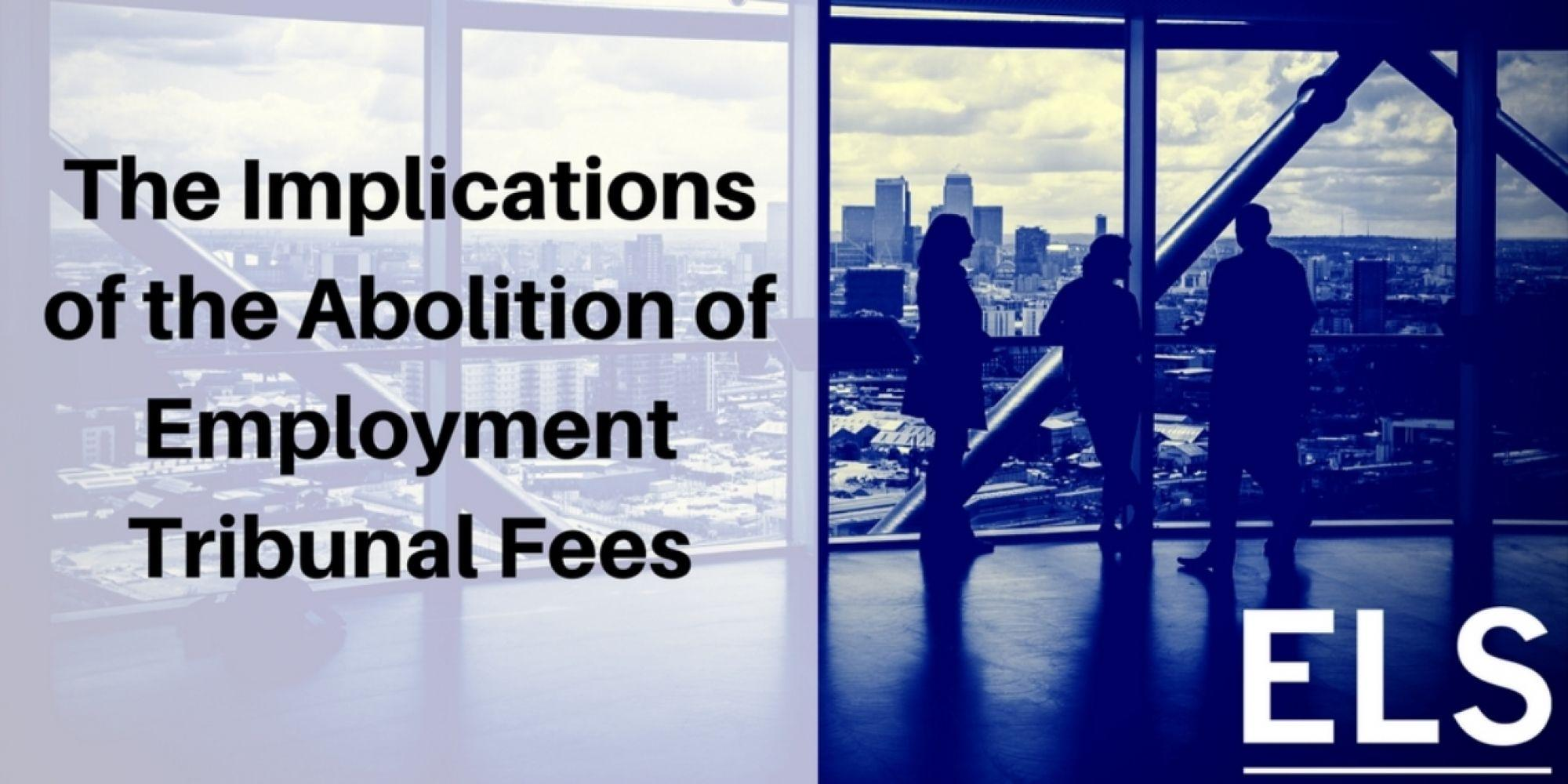 The Implications of the Abolition of Employment Tribunal Fees